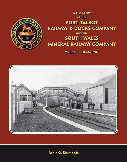 The Port Talbot Railway & Docks Company and the South Wales Mineral Railway Volume 1 : 1853-1906