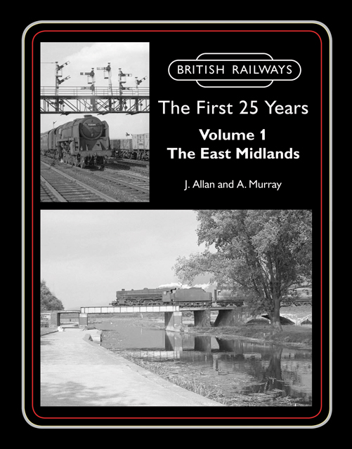 British Railways The First 25 Years Volume 1: The East Midlands